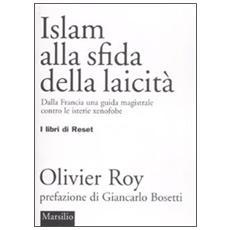 Islam alla sfida della laicità. Dalla Francia una guida magistrale contro le isterie xenofobe