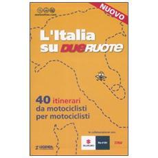 L'Italia su dueruote. 40 itinerari da motociclisti per motociclisti