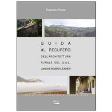 Guida al recupero dell'architettura rurale del G. A. L. Langhe Roero Leader