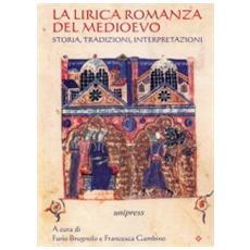 La lirica romanza del Medioevo. Storia, tradizioni, interpretazioni. Ediz. multilingue