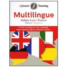 Multilingue: italiano, inglese, francese, tedesco, spagnolo. Tutte le frasi di uso comune per comunicare in cinque lingue. Ediz. multilingue