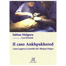 Il caso Ankhpakhered. I nuovi approcci scientifici del Mummy project