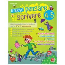 Il nuovo pensare e scrivere 4-5. Nuovissimi temi di italiano guidati per la 4ª e 5ª classe elementare