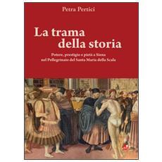 La trama della storie. Potere, prestigio e pietà a Siena nel Pellegrinaio del Santa Maria della Scala