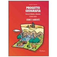 Progetto geografia. Percorsi di didattica e riflessione. Vol. 2: Uomo e ambiente.