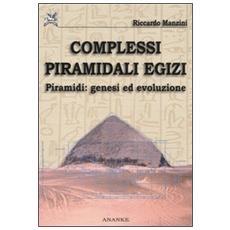 Complessi piramidali egizi. Vol. 1: Piramidi. Genesi ed evoluzione