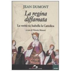 La regina diffamata. La verità su Isabella la Cattolica