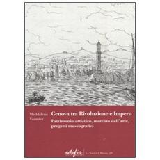 Genova tra Rivoluzione e Impero. Patrimonio artistico, mercato dell'arte, progetti museografici