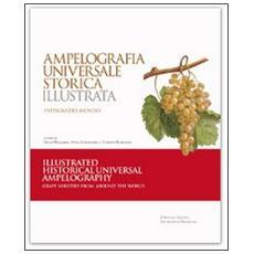 Ampelografia universale storica illustrata. Ediz. italiana e inglese