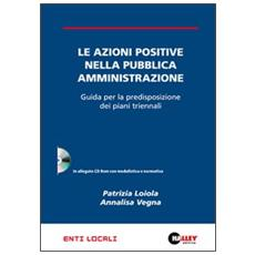 Le azioni positive nella pubblica amministrazione. Guida per la predisposizione dei piani triennali. Con CD-ROM