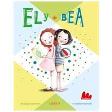 Annie Barrows / Sophie Blackall - Ely + Bea (Nuova Ed.)