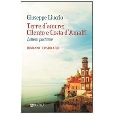 Terre d'amore: Cilento e Costa d'Amalfi. Lettere postume