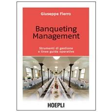 Banqueting mangement. Strumenti per una corretta gestione e linee guida operative