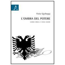 L'ombra del potere. George Orwell e Ismail Kadare