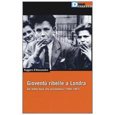 Gioventù ribelle a Londra. Dai teddy boys alla psichedelia (1956-1967)