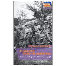 Ti saluto, vado in Abissinia. Giovani nella guerra d'Etiopia (1935-36)
