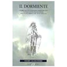 Dormiente. Storia di un cavaliere dimenticato lungo la via Francigena, delle sue armi e del suo cavallo (Il)