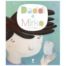 Daddi & Mirko. Ediz. illustrata