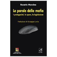 Le parole della mafia. I protagonisti, le opere, la legislazione