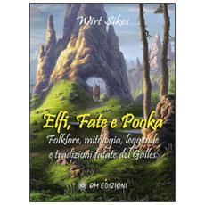 Elfi, fate e pooka. Folklore, mitologia, leggende e tradizioni fatate del Galles
