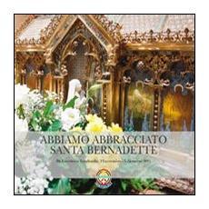 Abbiamo abbracciato santa Bernadette. Da Lourdes in Lombardia (12 novembre-5 dicembre 2011)