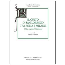 Studia ambrosiana. Annali dell'Accademia di Sant'Ambrogio (2015) . Vol. 8: Il culto di san Lorenzo tra Roma e Milano. Dalle origini al Medioevo.