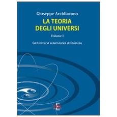 La teoria degli universi. Vol. 1: Gli universi di Eistein.