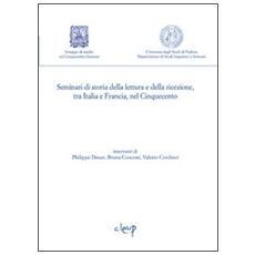 Seminari di storia della lettura e della ricezione, tra Italia e Francia, nel Cinquecento. Vol. 1