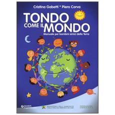 Tondo come il mondo. Manuale per bambini amici della Terra