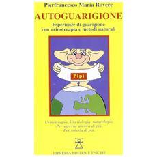 Autoguarigione. Esperienze di guarigione con urinoterapia e metodi naturali