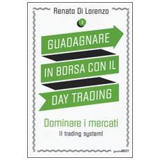 Guadagnare in borsa con il day trading. Vol. 3: Dominare i mercati (i trading system) .