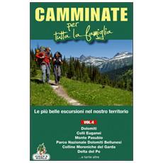Camminate per tutta la famiglia. Vol. 4: Dolomiti, Colli Euganei, Monte Pasubio, Parco Nazionale delle Dolomiti Bellunesi, Colline Moreniche del Garda, Delta del Po. . . .