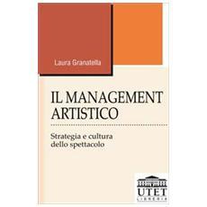 Management artistico. Strategia e cultura dello spettacolo (Il)