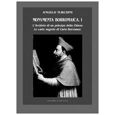 Monumenta borromaica. Vol. 1: L'archivio di un principe della Chiesa. Le carte segrete di Carlo Borromeo.