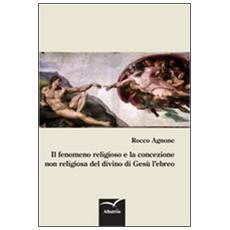 Il fenomeno religioso e la concezione non religiosa del divino di Gesù l'ebreo