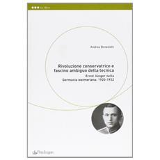 Rivoluzione conservatrice e fascino ambiguo nella tecnica. Ernst Jünger nella Germania weimariana 1920-1932