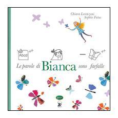 Le parole di Bianca sono farfalle. Ediz. a colori