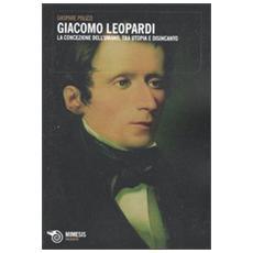 Giacomo Leopardi. La concezione dell'umano, tra utopia e disincanto