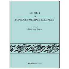 Scholia in Sophoclis Oedipum Coloneum recensuit Vittorio de Marco