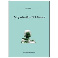 La pulzella di Orléans. Poema eroicomico in ventun canti. Testo francese a fronte