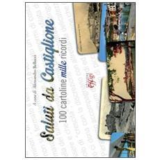 Saluti da Castiglione. 100 cartoline mille ricordi