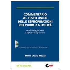 Commentario al Testo unico delle espropriazioni per pubblica utilità. Analisi aggiornata e soluzioni operative. Con CD-ROM
