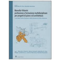 Marcello Vittorini: professione e formazione multidisciplinare per progetti di piano e architettura. I casi delle Colline Romane e della Darsena di Città a Ravenna