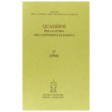 Quaderni per la storia dell'Universit� di Padova. Vol. 17