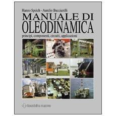 Manuale di oleodinamica. Principi, componenti, circuiti, applicazioni