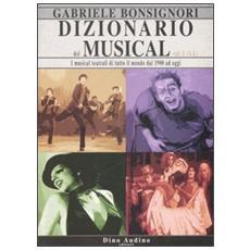 Dizionario del musical. I musical teatrali di tutto il mondo dal 1900 ad oggi. 1. A-L