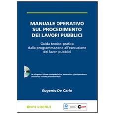 Manuale operativo sul procedimento dei lavori pubblici. Con CD-ROM
