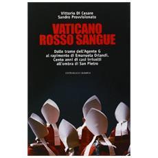 Vaticano rosso sangue. Dalle trame dell'agente G al rapimento di Emanuela Orlandi. Cento anni di casi irrisolti all'ombra di San Pietro