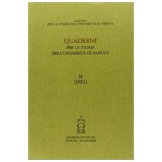 Quaderni per la storia dell'Universit� di Padova. Vol. 16