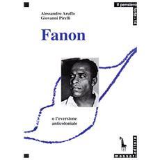 Fanon o l'eversione anticoloniale